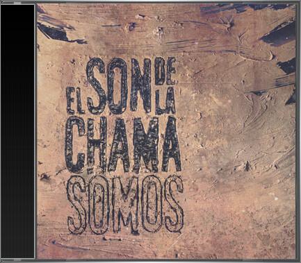 El Son de la Chama - Somos (2016) cd